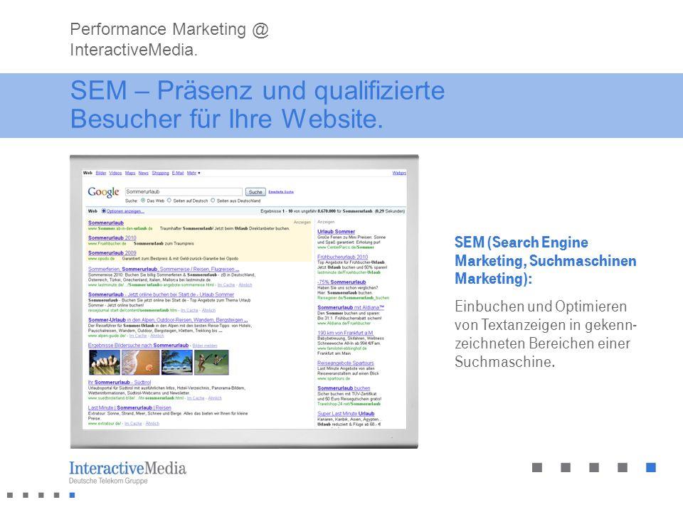 SEM – Präsenz und qualifizierte Besucher für Ihre Website. Performance Marketing @ InteractiveMedia. SEM (Search Engine Marketing, Suchmaschinen Marke