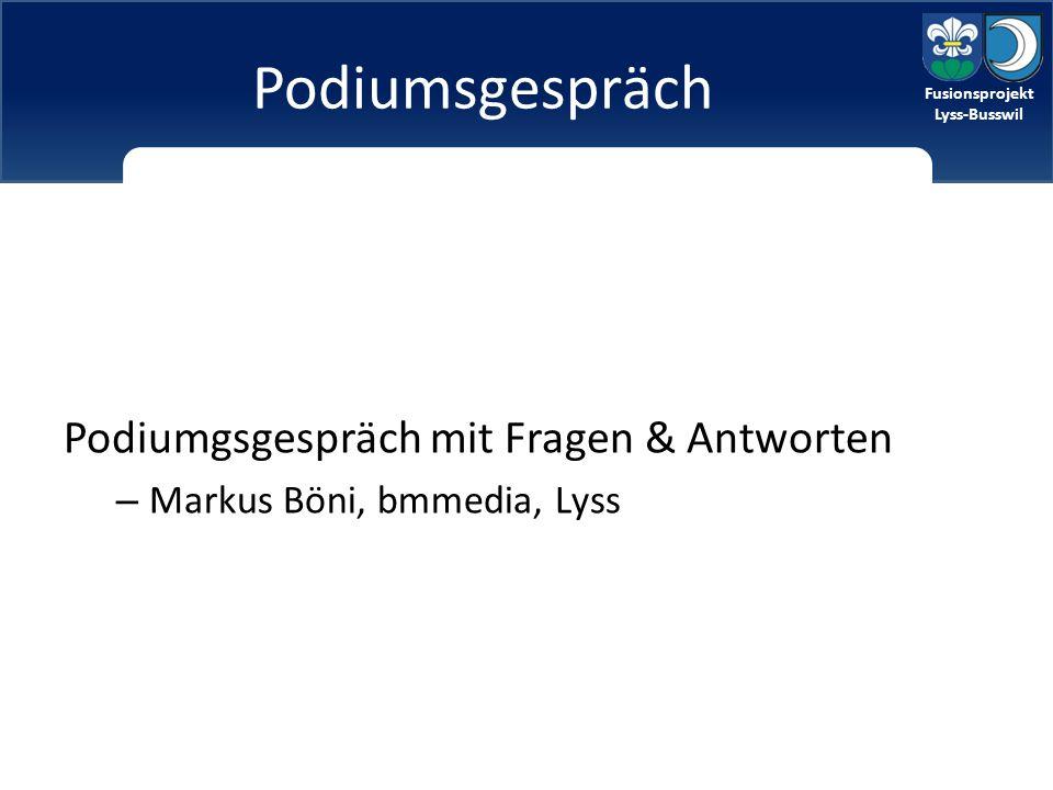 Fusionsprojekt Lyss-Busswil Fusionsprojekt Lyss-Busswil Podiumsgespräch Podiumgsgespräch mit Fragen & Antworten – Markus Böni, bmmedia, Lyss