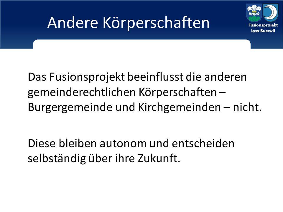 Fusionsprojekt Lyss-Busswil Andere Körperschaften Das Fusionsprojekt beeinflusst die anderen gemeinderechtlichen Körperschaften – Burgergemeinde und Kirchgemeinden – nicht.