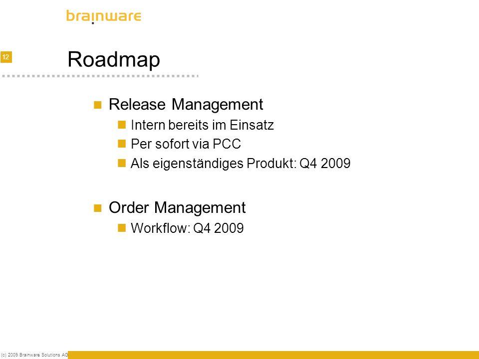 12 (c) 2009 Brainware Solutions AG Roadmap Release Management Intern bereits im Einsatz Per sofort via PCC Als eigenständiges Produkt: Q4 2009 Order Management Workflow: Q4 2009
