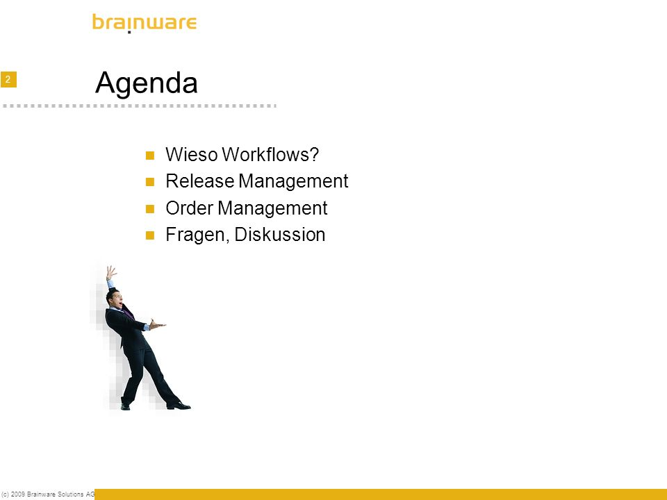 2 (c) 2009 Brainware Solutions AG Agenda Wieso Workflows.