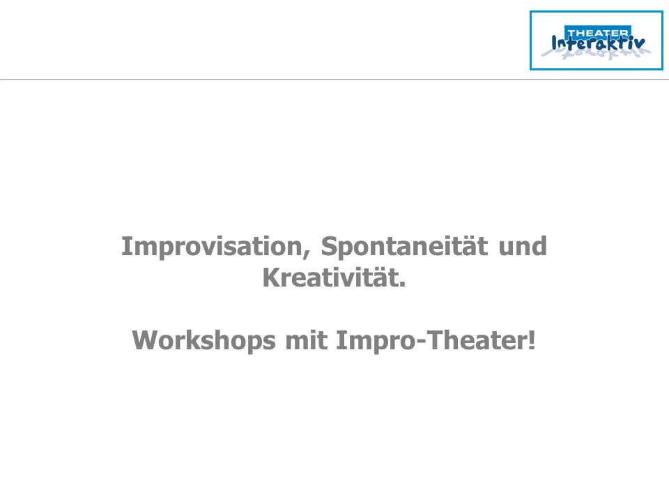 23.02.07www.theater-interaktiv.de3 Workshops mit Improtheater Anwendung: Teambuilding Servicetraining Führungskräftetraining Projektmanagementtraining Interkulturelle Trainings Train-the-Trainer u.v.a lebendig, interaktiv und inspirierend inhaltlich auf Ihren Bedarf zugeschnitten zeitlich flexibel hohe Intensität und Erlebnis-Charakter Lernen & Lachen produktiv verbinden Impulse aus der Theaterwelt mit Humor und Aha-Effekten!