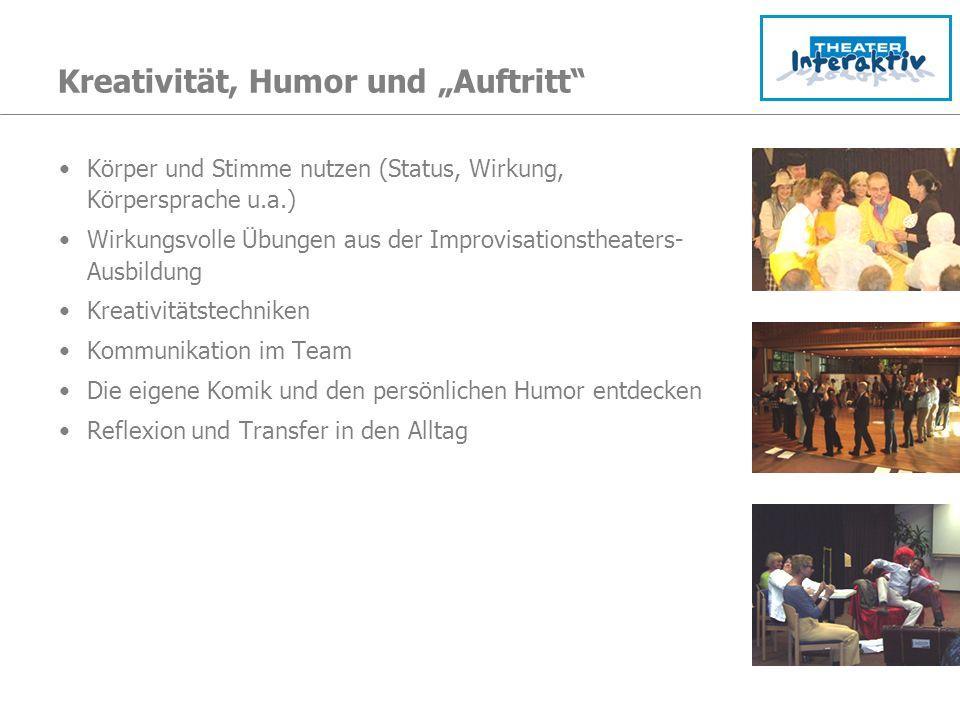 Kreativität, Humor und Auftritt Körper und Stimme nutzen (Status, Wirkung, Körpersprache u.a.) Wirkungsvolle Übungen aus der Improvisationstheaters- A
