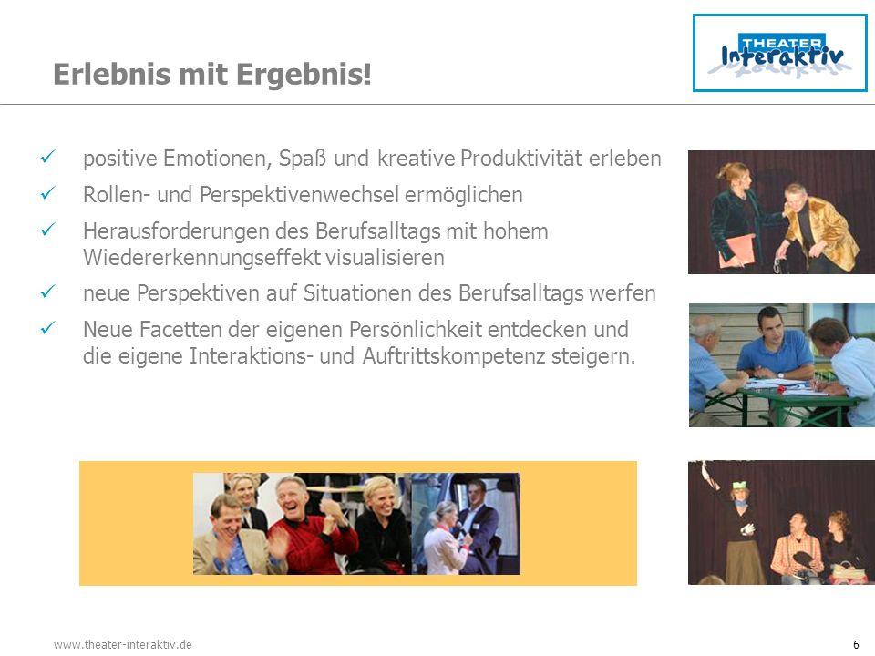 www.theater-interaktiv.de6 positive Emotionen, Spaß und kreative Produktivität erleben Rollen- und Perspektivenwechsel ermöglichen Herausforderungen d