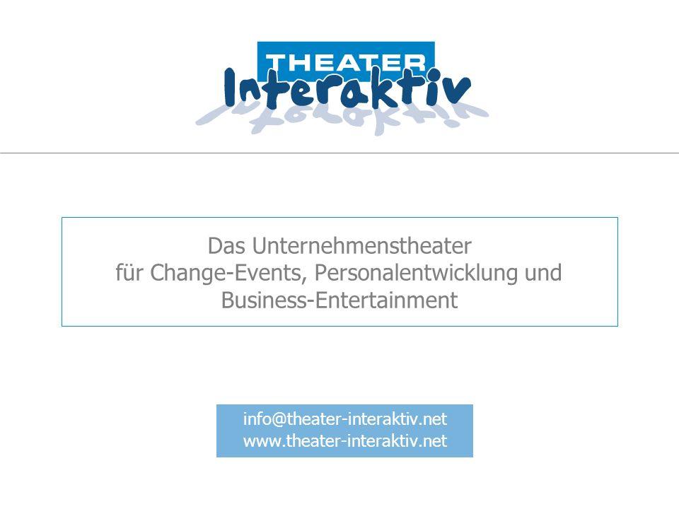 Das Unternehmenstheater für Change-Events, Personalentwicklung und Business-Entertainment info@theater-interaktiv.net www.theater-interaktiv.net