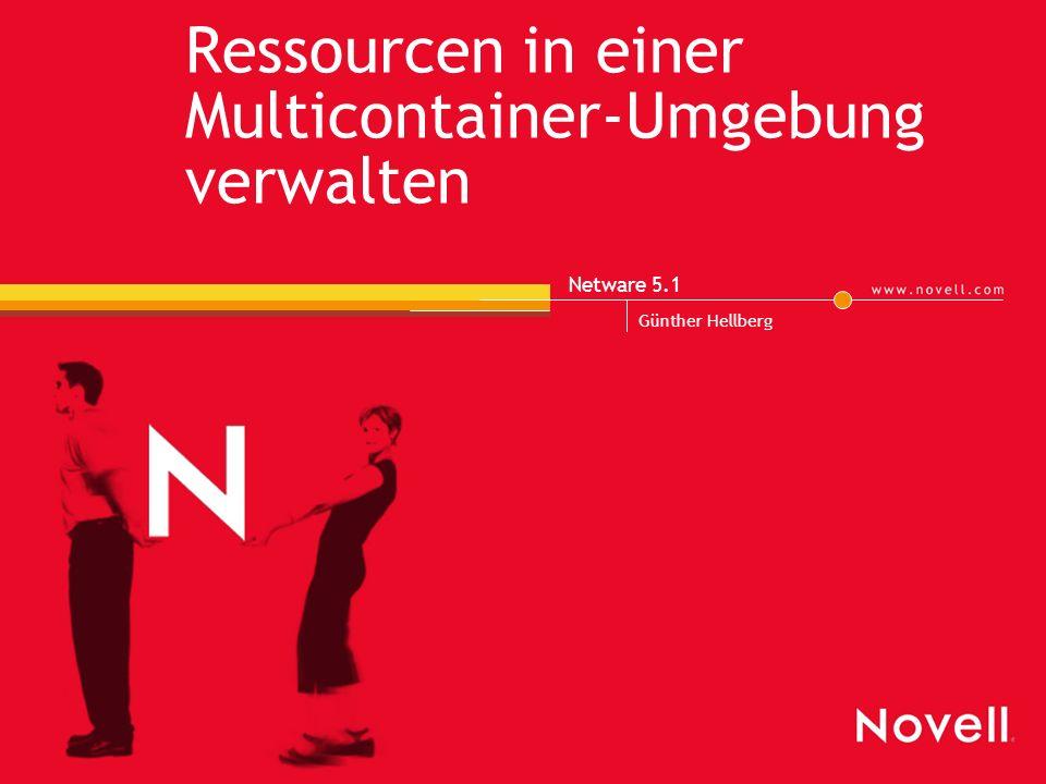 Ressourcen in einer Multicontainer-Umgebung verwalten Netware 5.1 Günther Hellberg