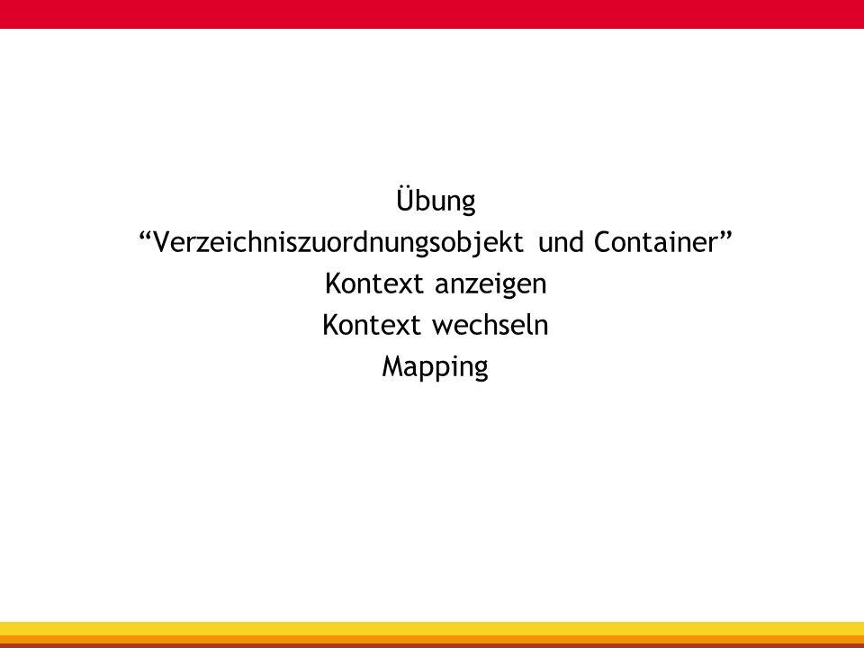 Übung Verzeichniszuordnungsobjekt und Container Kontext anzeigen Kontext wechseln Mapping
