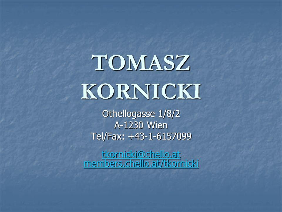 TOMASZ KORNICKI Othellogasse 1/8/2 A-1230 Wien Tel/Fax: +43-1-6157099 tkornicki@chello.at members.chello.at/tkornicki tkornicki@chello.at members.chel