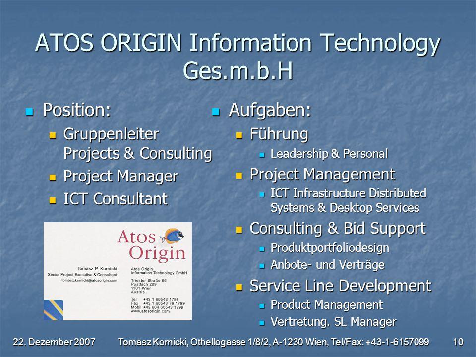 22. Dezember 2007Tomasz Kornicki, Othellogasse 1/8/2, A-1230 Wien, Tel/Fax: +43-1-615709910 ATOS ORIGIN Information Technology Ges.m.b.H Position: Pos