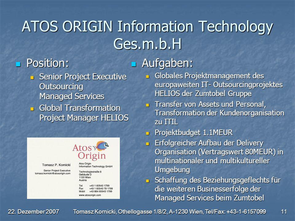 22. Dezember 2007Tomasz Kornicki, Othellogasse 1/8/2, A-1230 Wien, Tel/Fax: +43-1-615709911 ATOS ORIGIN Information Technology Ges.m.b.H Position: Pos