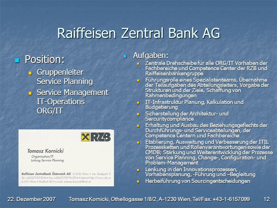 22. Dezember 2007Tomasz Kornicki, Othellogasse 1/8/2, A-1230 Wien, Tel/Fax: +43-1-615709912 Raiffeisen Zentral Bank AG Position: Position: Gruppenleit