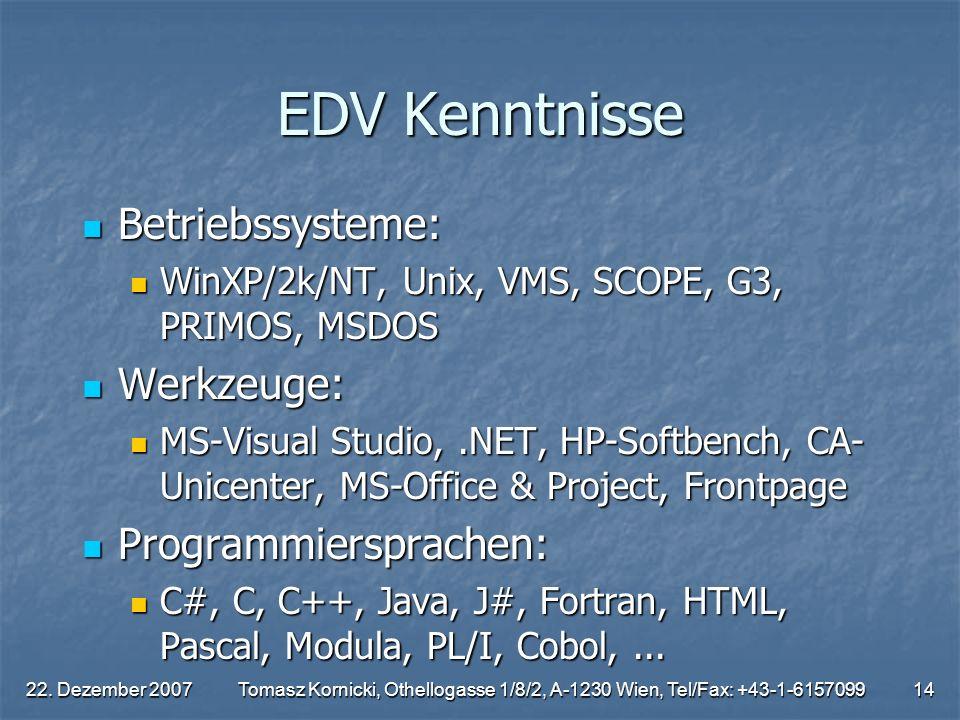 22. Dezember 2007Tomasz Kornicki, Othellogasse 1/8/2, A-1230 Wien, Tel/Fax: +43-1-615709914 EDV Kenntnisse Betriebssysteme: Betriebssysteme: WinXP/2k/