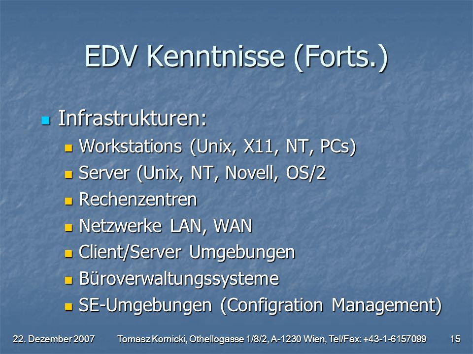 22. Dezember 2007Tomasz Kornicki, Othellogasse 1/8/2, A-1230 Wien, Tel/Fax: +43-1-615709915 EDV Kenntnisse (Forts.) Infrastrukturen: Infrastrukturen: