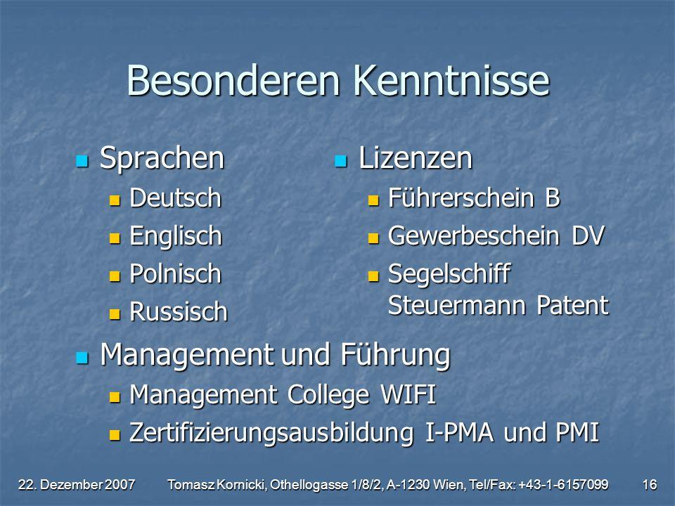 22. Dezember 2007Tomasz Kornicki, Othellogasse 1/8/2, A-1230 Wien, Tel/Fax: +43-1-615709916 Besonderen Kenntnisse Sprachen Sprachen Deutsch Deutsch En