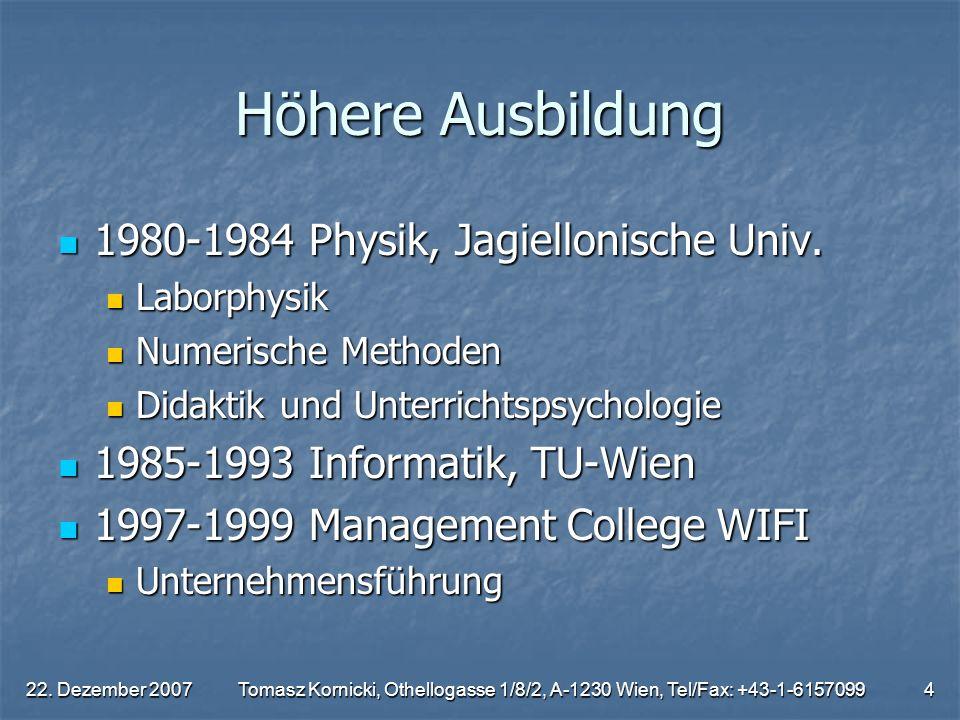 22. Dezember 2007Tomasz Kornicki, Othellogasse 1/8/2, A-1230 Wien, Tel/Fax: +43-1-61570994 Höhere Ausbildung 1980-1984 Physik, Jagiellonische Univ. 19