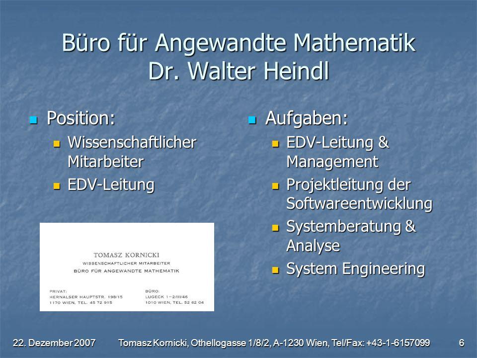 22. Dezember 2007Tomasz Kornicki, Othellogasse 1/8/2, A-1230 Wien, Tel/Fax: +43-1-61570996 Büro für Angewandte Mathematik Dr. Walter Heindl Position: