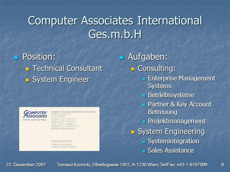 22. Dezember 2007Tomasz Kornicki, Othellogasse 1/8/2, A-1230 Wien, Tel/Fax: +43-1-61570998 Computer Associates International Ges.m.b.H Position: Posit