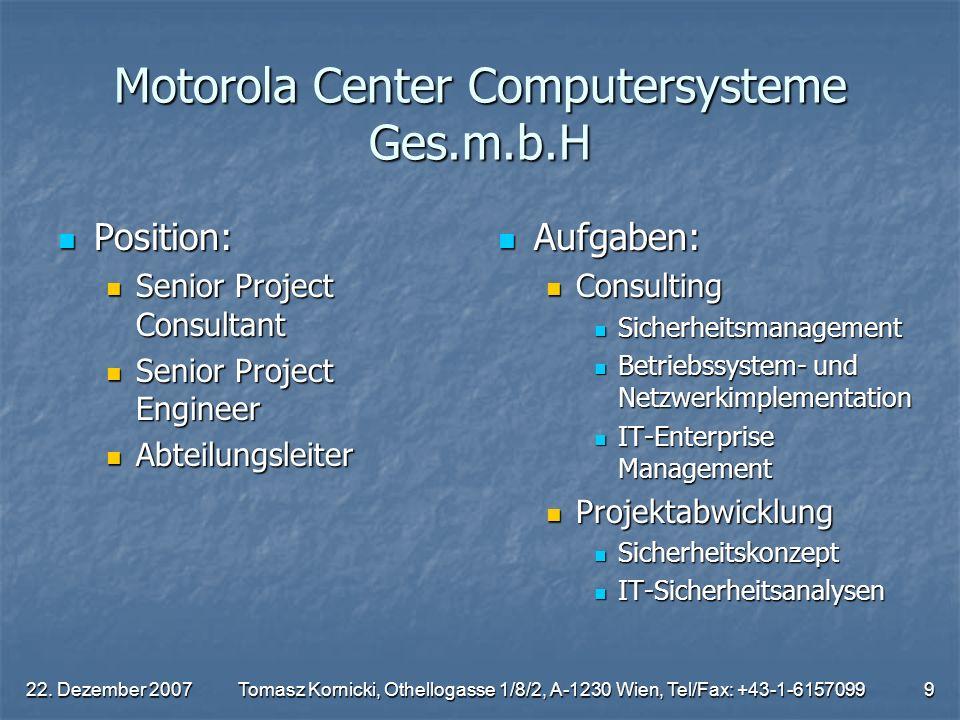 22. Dezember 2007Tomasz Kornicki, Othellogasse 1/8/2, A-1230 Wien, Tel/Fax: +43-1-61570999 Motorola Center Computersysteme Ges.m.b.H Position: Positio
