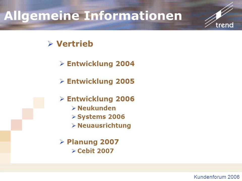 Kundenforum 2006 Allgemeine Informationen Vertrieb Entwicklung 2004 Entwicklung 2005 Entwicklung 2006 Neukunden Systems 2006 Neuausrichtung Planung 20
