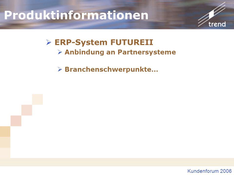 Kundenforum 2006 Produktinformationen ERP-System FUTUREII Anbindung an Partnersysteme Branchenschwerpunkte…