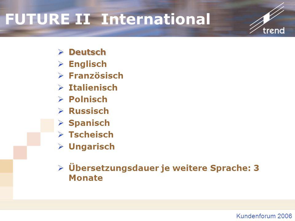 Kundenforum 2006 FUTURE II International Deutsch Deutsch Englisch Französisch Italienisch Polnisch Russisch Spanisch Tscheisch Ungarisch Übersetzungsd