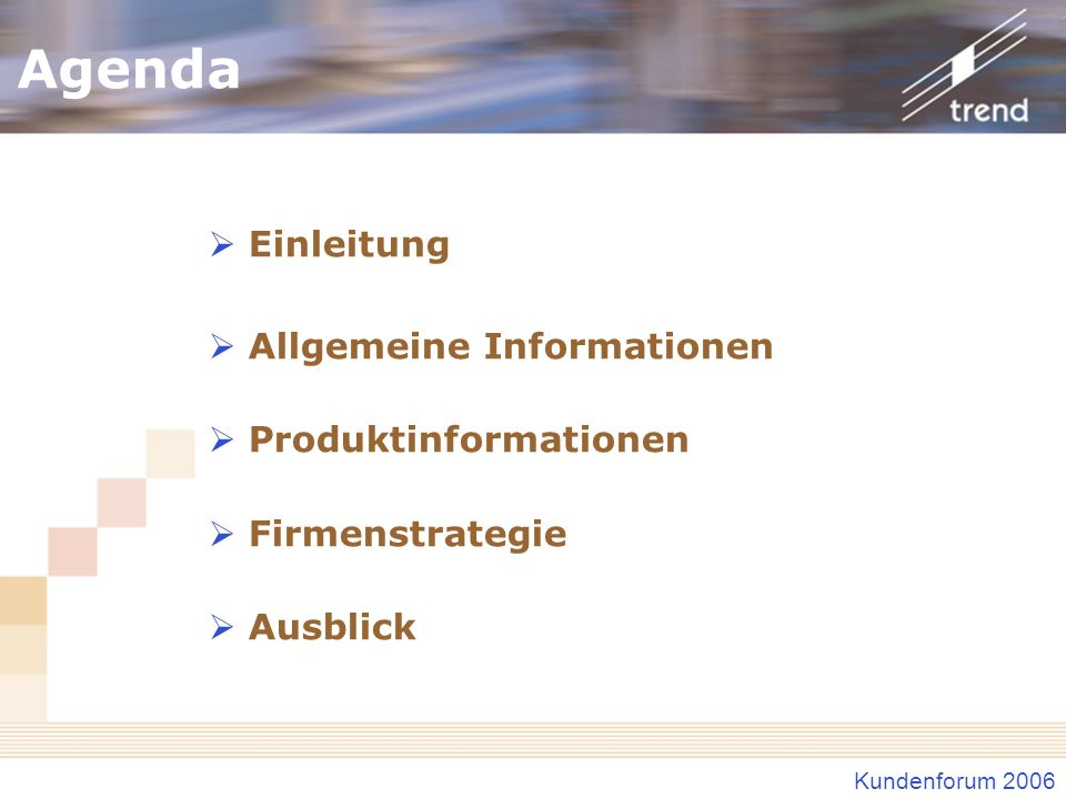 Kundenforum 2006 Allgemeine Informationen Organisation Organigramm TOCHTER- Unternehmen trend MSI trend MSV trend MRV trend SHM Finanzen Personal K S C ServiceL N S