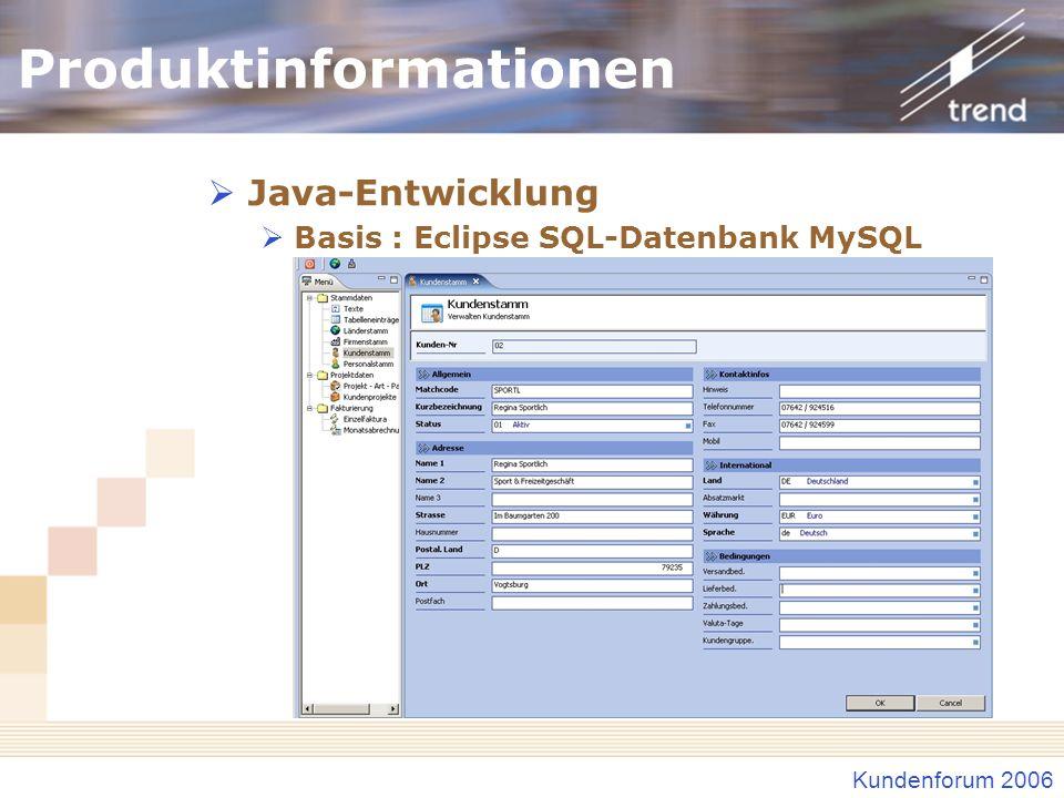 Kundenforum 2006 Produktinformationen Java-Entwicklung Basis : Eclipse SQL-Datenbank MySQL