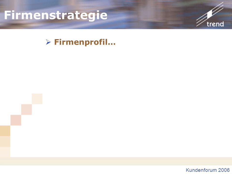 Kundenforum 2006 Firmenstrategie Firmenprofil…