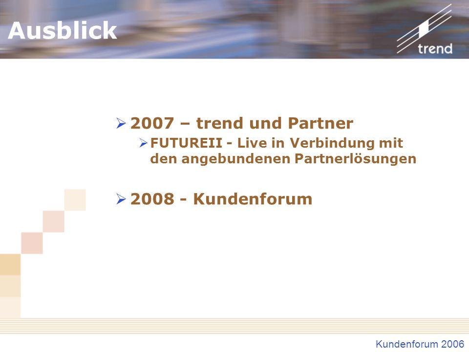 Kundenforum 2006 Ausblick 2007 – trend und Partner FUTUREII - Live in Verbindung mit den angebundenen Partnerlösungen 2008 - Kundenforum