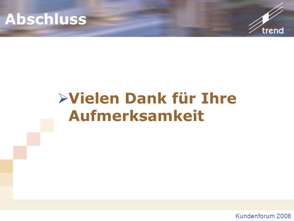 Kundenforum 2006 Abschluss Vielen Dank für Ihre Aufmerksamkeit