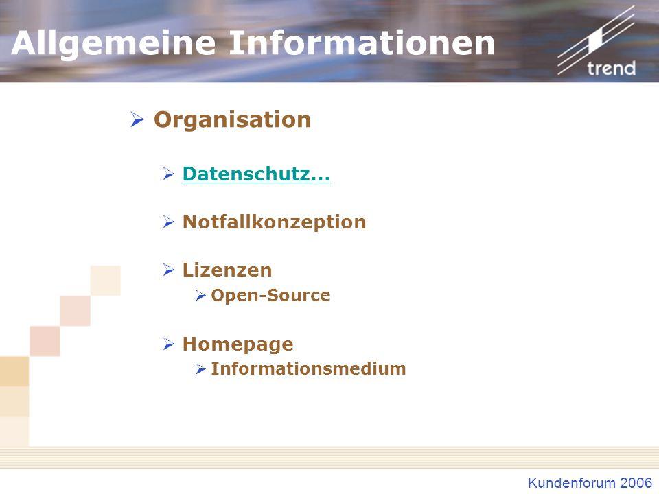 Kundenforum 2006 Allgemeine Informationen Organisation Datenschutz... Notfallkonzeption Lizenzen Open-Source Homepage Informationsmedium