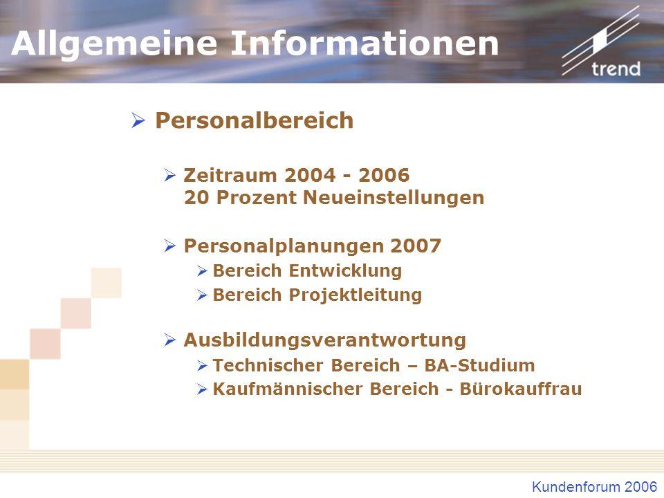 Kundenforum 2006 Allgemeine Informationen Personalbereich Zeitraum 2004 - 2006 20 Prozent Neueinstellungen Personalplanungen 2007 Bereich Entwicklung