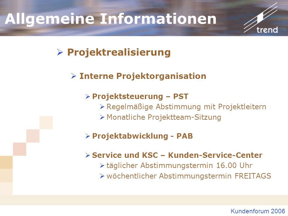 Kundenforum 2006 Allgemeine Informationen Projektrealisierung Interne Projektorganisation Projektsteuerung – PST Regelmäßige Abstimmung mit Projektlei