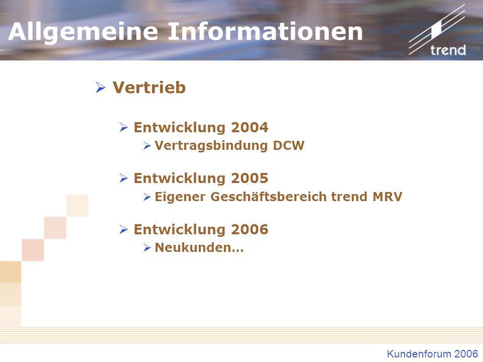 Kundenforum 2006 Allgemeine Informationen Vertrieb Entwicklung 2004 Vertragsbindung DCW Entwicklung 2005 Eigener Geschäftsbereich trend MRV Entwicklun