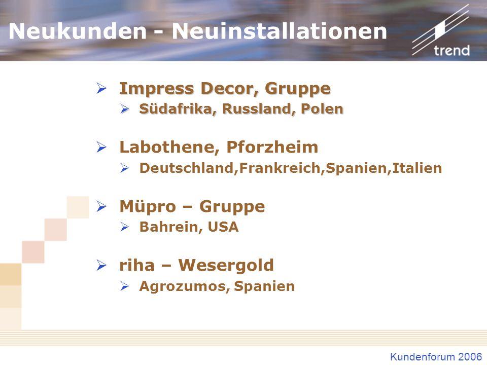 Kundenforum 2006 Neukunden - Neuinstallationen Impress Decor, Gruppe Südafrika, Russland, Polen Südafrika, Russland, Polen Labothene, Pforzheim Deutsc