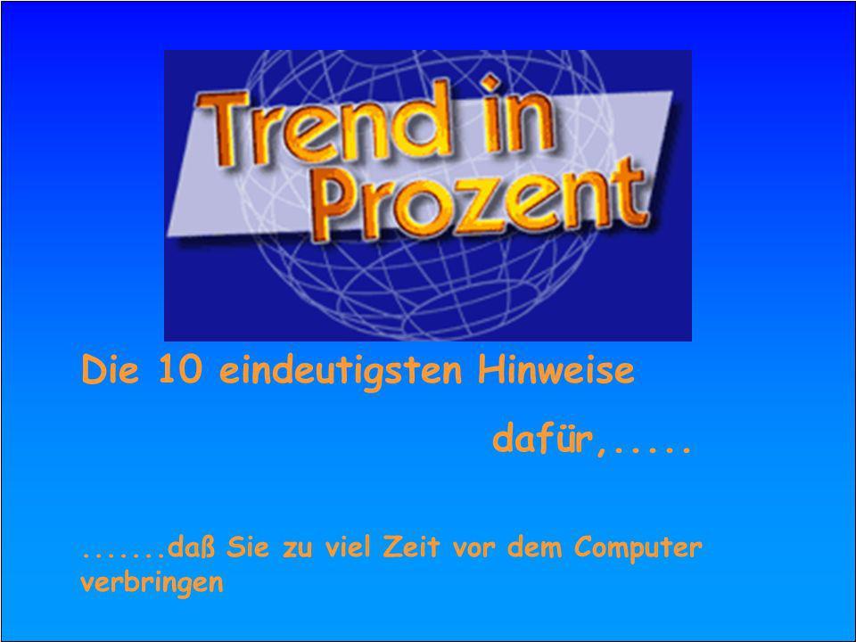 Die 10 eindeutigsten Hinweise dafür,............daß Sie zu viel Zeit vor dem Computer verbringen Die 10 eindeutigsten Hinweise dafür,............daß Sie zu viel Zeit vor dem Computer verbringen