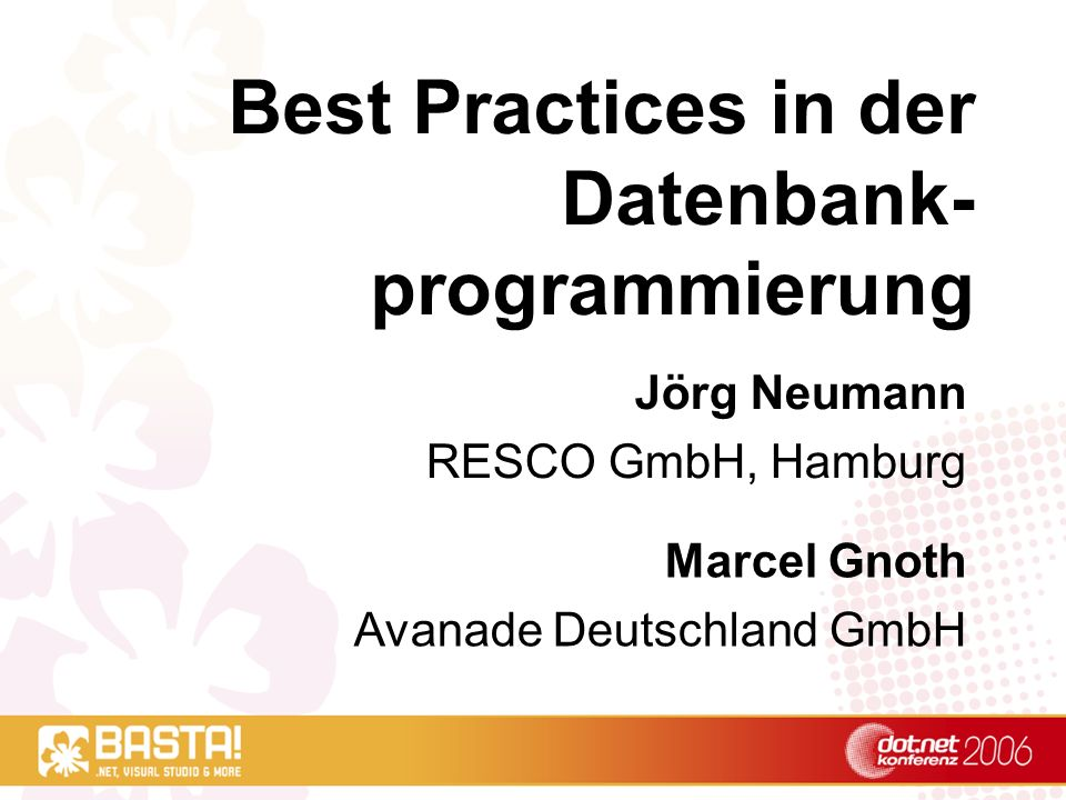 Best Practices in der Datenbank- programmierung Jörg Neumann RESCO GmbH, Hamburg Marcel Gnoth Avanade Deutschland GmbH