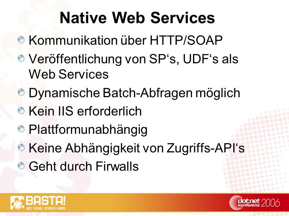 Native Web Services Kommunikation über HTTP/SOAP Veröffentlichung von SPs, UDFs als Web Services Dynamische Batch-Abfragen möglich Kein IIS erforderli