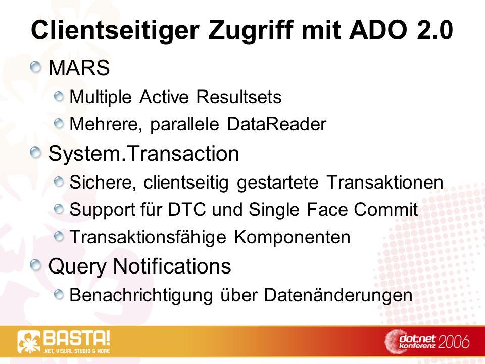 Clientseitiger Zugriff mit ADO 2.0 MARS Multiple Active Resultsets Mehrere, parallele DataReader System.Transaction Sichere, clientseitig gestartete T