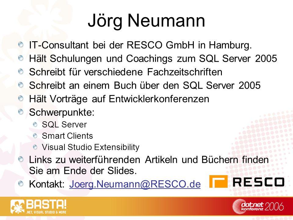 Jörg Neumann IT-Consultant bei der RESCO GmbH in Hamburg. Hält Schulungen und Coachings zum SQL Server 2005 Schreibt für verschiedene Fachzeitschrifte