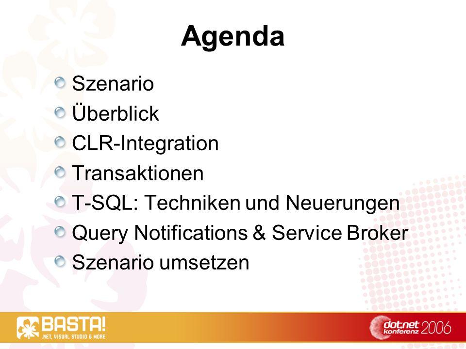Agenda Szenario Überblick CLR-Integration Transaktionen T-SQL: Techniken und Neuerungen Query Notifications & Service Broker Szenario umsetzen