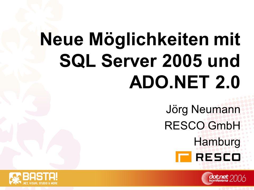 Neue Möglichkeiten mit SQL Server 2005 und ADO.NET 2.0 Jörg Neumann RESCO GmbH Hamburg