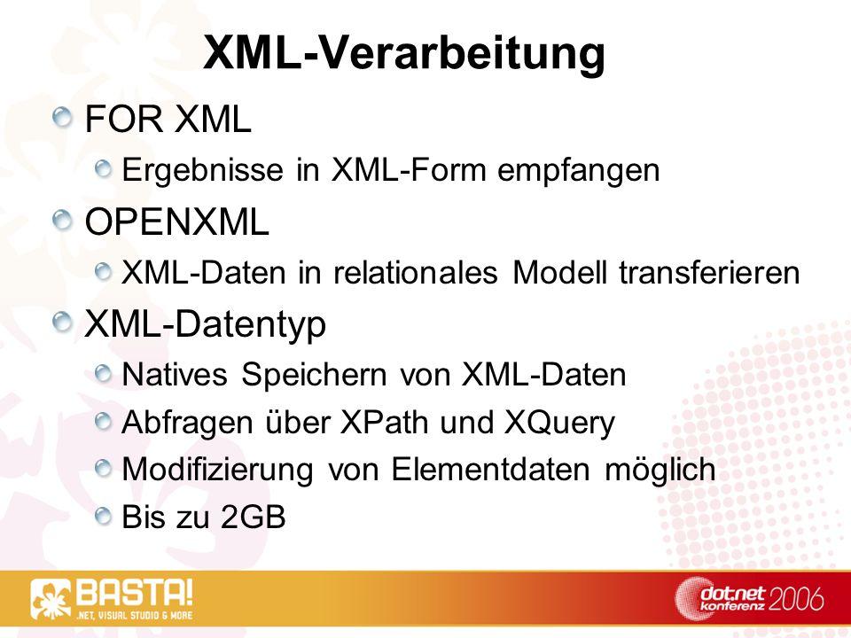 XML-Verarbeitung FOR XML Ergebnisse in XML-Form empfangen OPENXML XML-Daten in relationales Modell transferieren XML-Datentyp Natives Speichern von XM