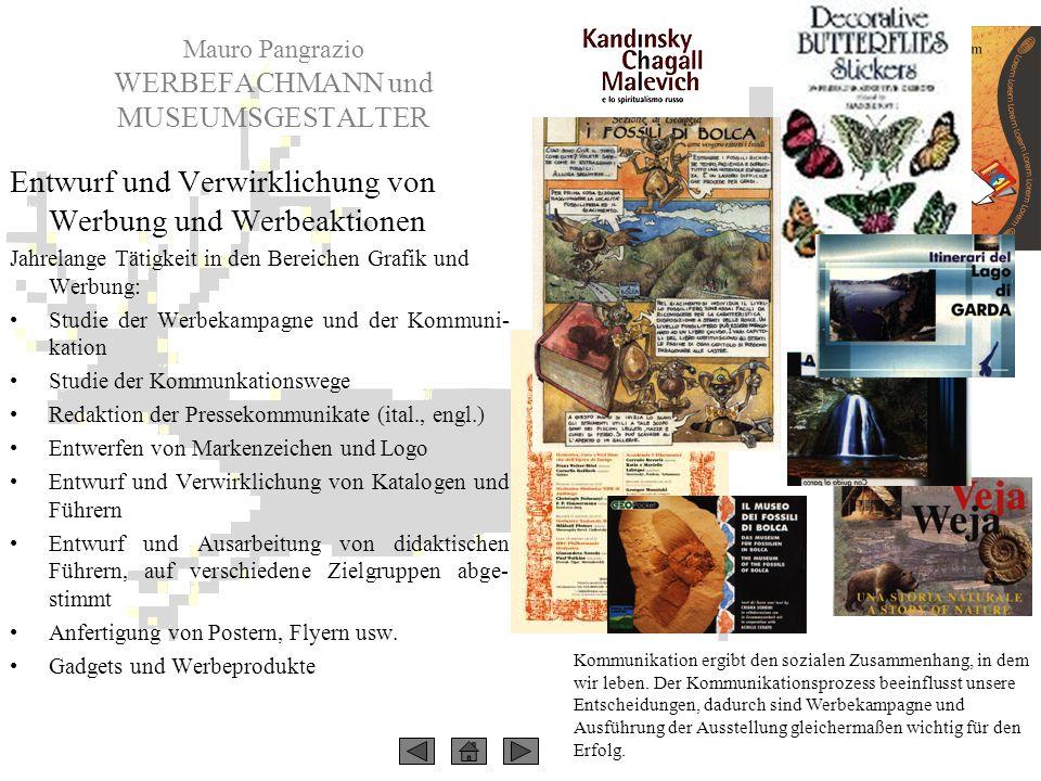 Mauro Pangrazio WERBEFACHMANN und MUSEUMSGESTALTER Kommunikation ergibt den sozialen Zusammenhang, in dem wir leben. Der Kommunikationsprozess beeinfl