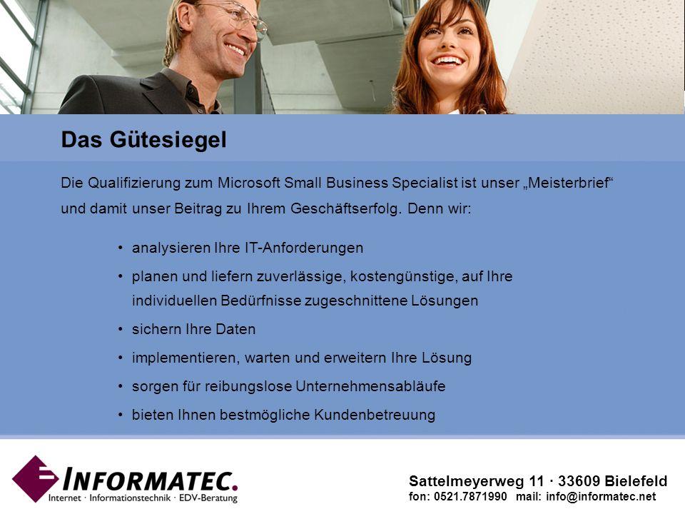Microsoft Gold Certified Partner Sattelmeyerweg 11 · 33609 Bielefeld fon: 0521.7871990 mail: info@informatec.net Die Qualifizierung zum Microsoft Small Business Specialist ist unser Meisterbrief und damit unser Beitrag zu Ihrem Geschäftserfolg.