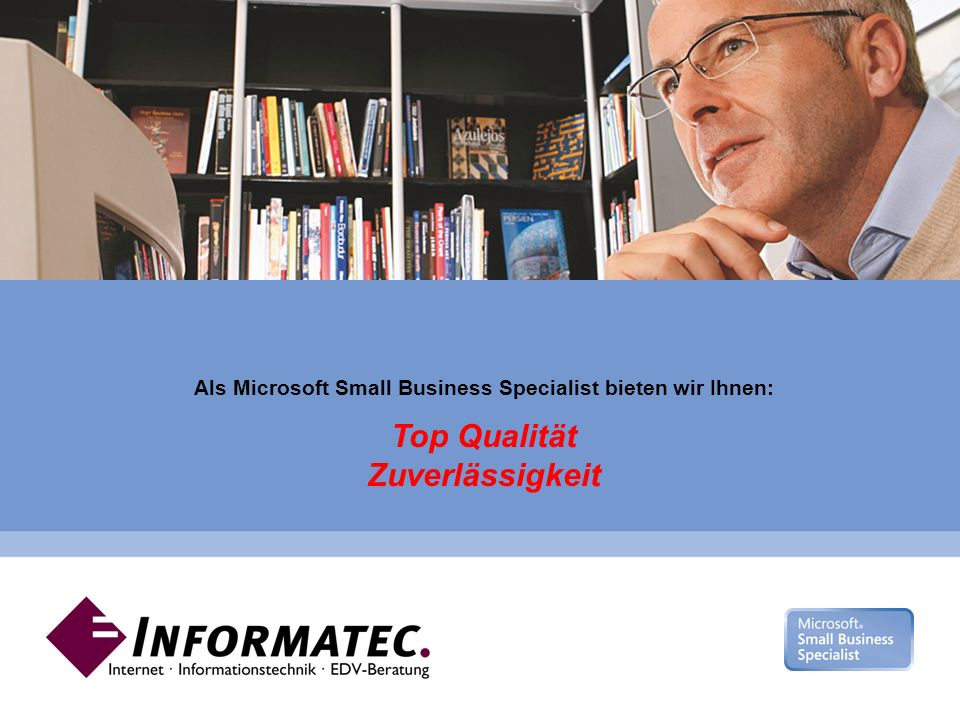 Microsoft Gold Certified Partner Sattelmeyerweg 11 · 33609 Bielefeld fon: 0521.7871990 mail: info@informatec.net Als Microsoft Small Business Specialist bieten wir Ihnen: Top Qualität Zuverlässigkeit