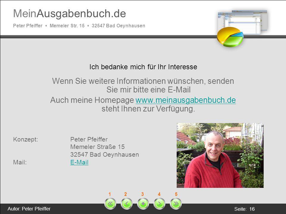 MeinAusgabenbuch.de Peter Pfeiffer Memeler Str. 15 32547 Bad Oeynhausen Autor: Peter Pfeiffer Seite: 16 1 2 3 4 5 Ich bedanke mich für Ihr Interesse W