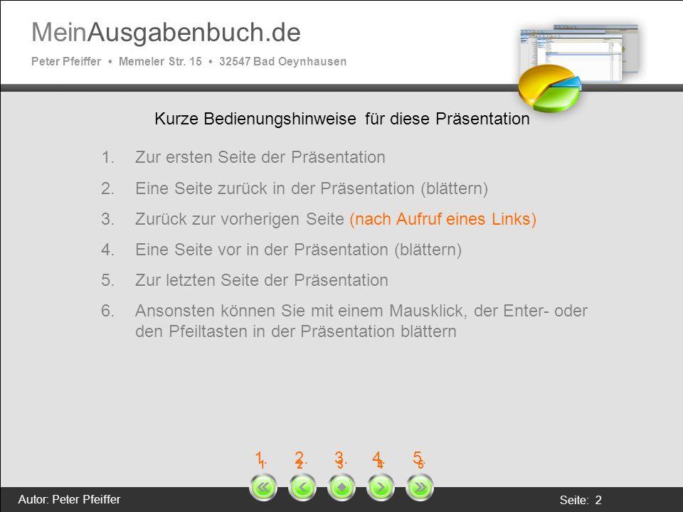 MeinAusgabenbuch.de Peter Pfeiffer Memeler Str. 15 32547 Bad Oeynhausen Autor: Peter Pfeiffer Seite: 2 1 2 3 4 5 Kurze Bedienungshinweise für diese Pr