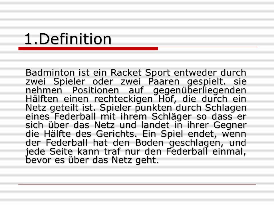 1.Definition Badminton ist ein Racket Sport entweder durch zwei Spieler oder zwei Paaren gespielt. sie nehmen Positionen auf gegenüberliegenden Hälfte