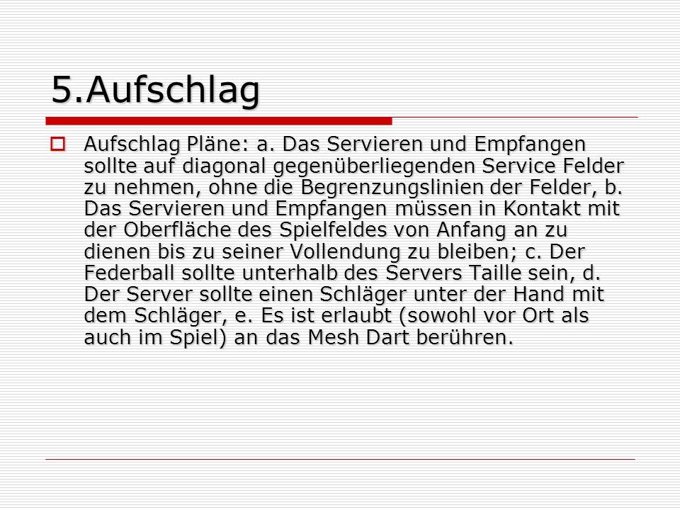 5.Aufschlag Aufschlag Pläne: a. Das Servieren und Empfangen sollte auf diagonal gegenüberliegenden Service Felder zu nehmen, ohne die Begrenzungslinie